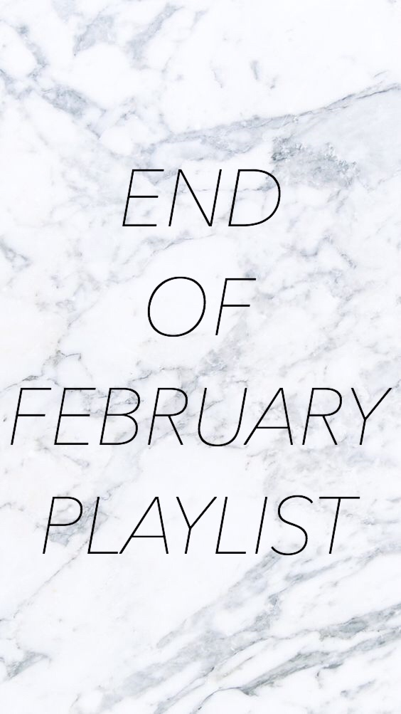 End of February Playlist